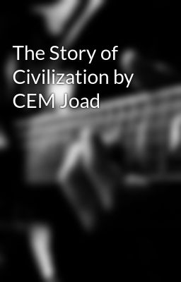 The Story of Civilization by CEM Joad