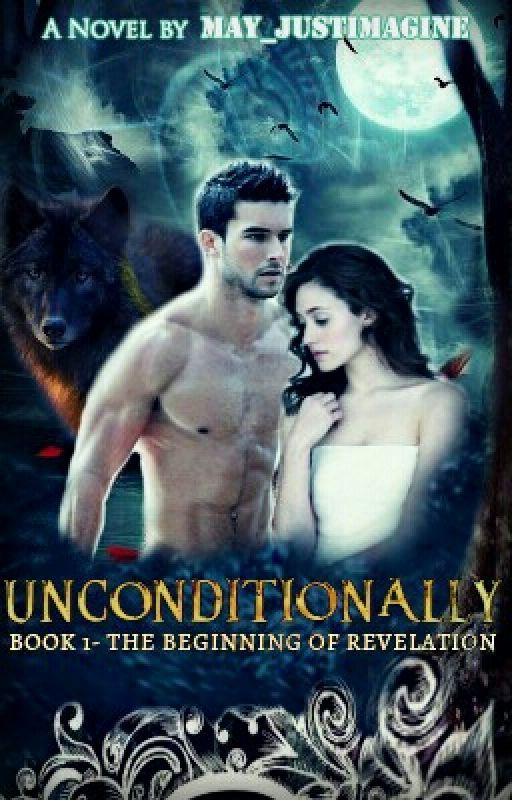 Unconditionally- The Beginning Of Revelation [#Wattys2016] by mAy_justimagine