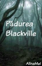 Pădurea Blackville by AlinaMel