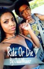 Ride Or Die ? by JadaWeaver