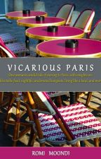 Vicarious Paris: One woman's candid account of moving to Paris, with insights on: food, nightlife, and living like a local by romimoondi