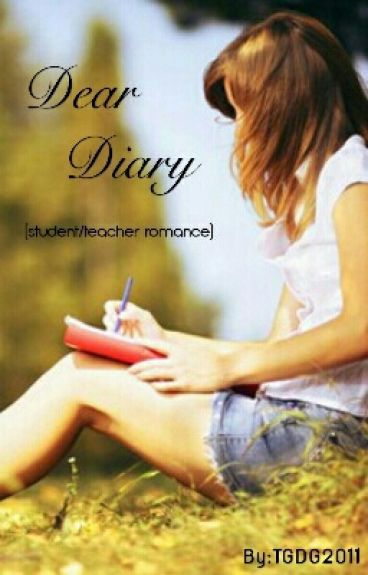 Dear Diary! (student/teacher relationship) ~COMPLETE!~