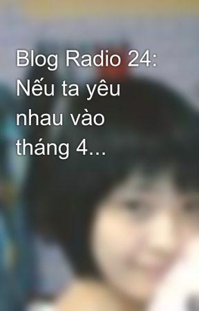 Blog Radio 24: Nếu ta yêu nhau vào tháng 4.