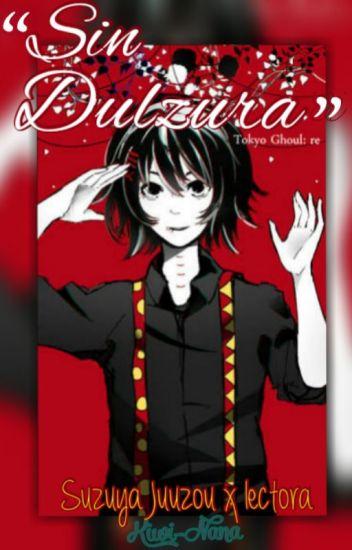 Sin dulzura (Suzuya Juuzou x Lectora)