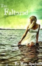 The Faltered by Miss_SparksflY