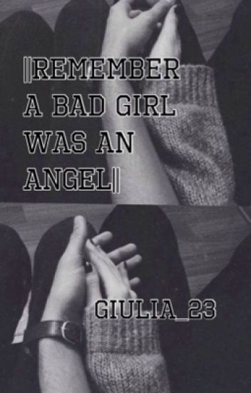 ||Remember a bad girl was an angel||