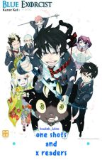 Blue Exorcist x Readers and One Shots by Kodiak_Bliss