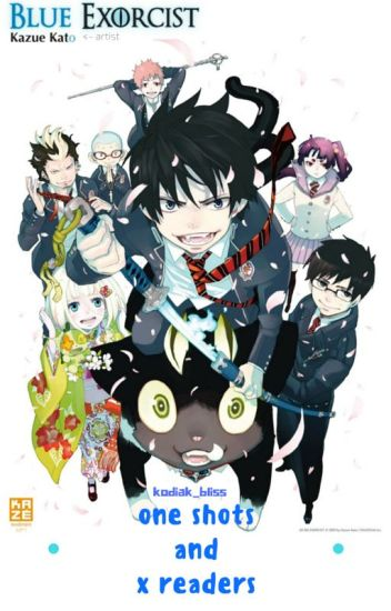 Blue Exorcist x Readers and One Shots