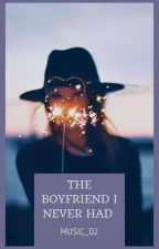 The Boyfriend I Never Had | ✔ by Music_02