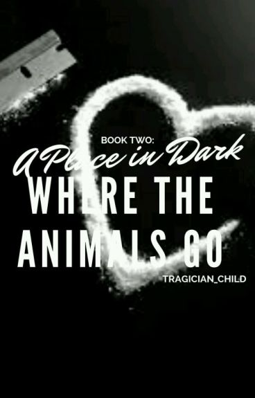Book Two: A Place in the Dark Where the Animals Go (COMPLETED)