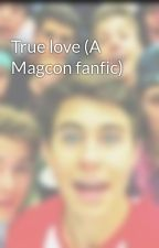 True love (A Magcon fanfic) by saraiscool18