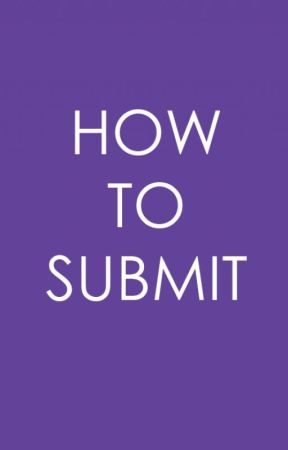 HOW TO SUBMIT by thewriteaffair