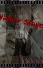 Walker Slayer by -xamandajx-