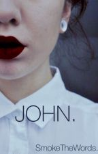 John. by Smokethewords