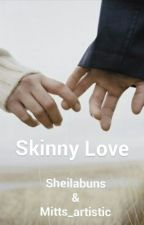 Skinny Love by Mitts_artistic