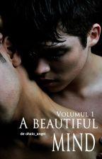A beautiful mind  / Volumul 1 by ohaio_angel