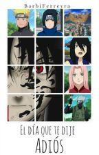 El Día Que Te Dije 'Adios' - Sasuke Uchiha by BarbiFerreyra