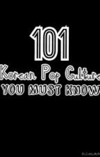 101 Korean Pop Culture You Must Know by RuthAnneCruz