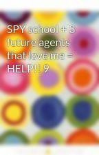 SPY school + 3 future agents that love me = HELP!! 9 by laurenS