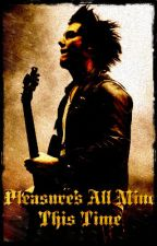 Pleasure's All Mine This Time (Synyster Gates) ~Book 1~ by WistfulMelancholy