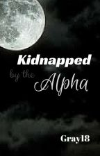 Kidnapped by the Alpha by Gray18