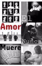 El amor nunca muere [Book #2] by dopecxniff