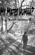 My Mates a Human by bookanimal8