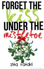 Forget the Kiss Under the Mistletoe by basic_imperfection