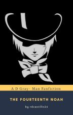The 14th Noah (D Gray Man Fanfiction Continuation) Wattys2016 by RDCASTILLO22