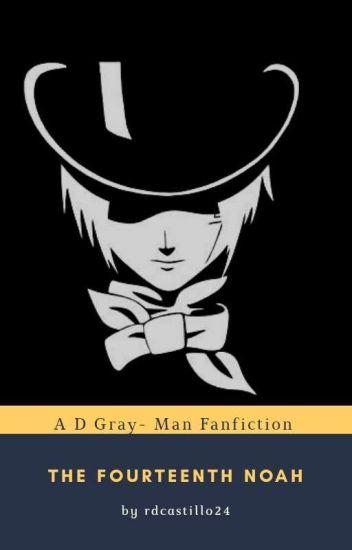 The 14th Noah (D Gray Man Fanfiction Continuation) Wattys2016