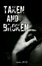 Taken and Broken by cam_2616