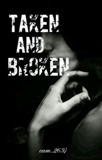 Taken and Broken