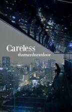 Careless by thxtnerdnextdoor