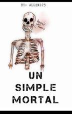 Un simple mortal. by Allen1511