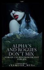 Alphas and Rogues Don't Mix  (ON HOLD) by xXamour_meXx