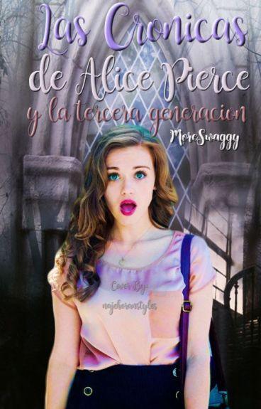 Las Crónicas de Alice Pierce y la tercera generación. *Editando*