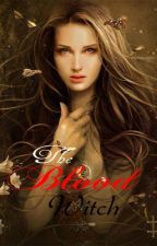 Wicca : The Blood Witch  (on-hold) by NightTangled