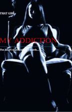 MY ADDICTON by TiaIceberg