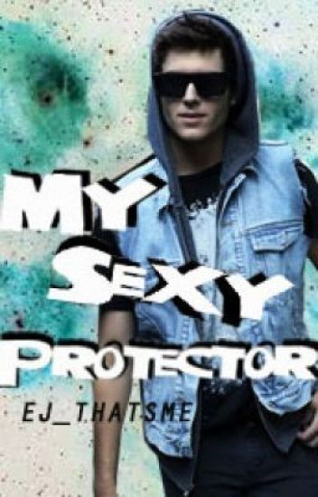 My Sexy Protector [New Version!]