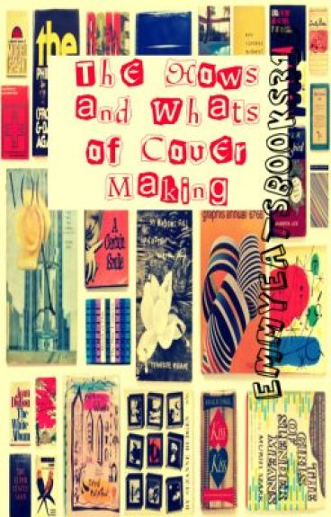 The Whats and Hows of Cover Making by emmyeatsbooks315
