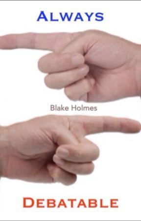 Always Debatable by BlakeHolmes24