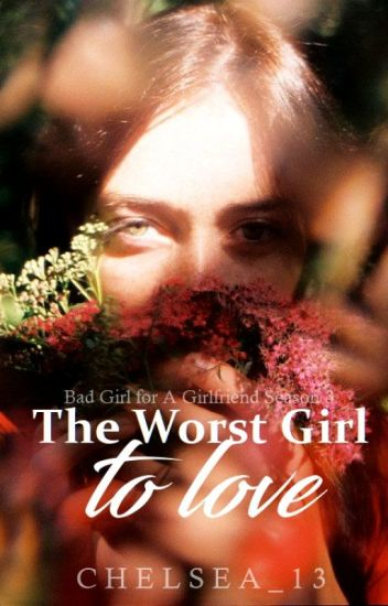 The Worst Girl To Love (Bad Girl For A Girlfriend Series)