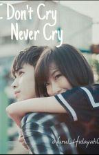 I Don't Cry, Never Cry by nurulhidayah08