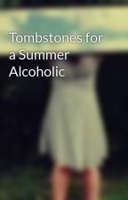 Tombstones for a Summer Alcoholic by Staring-At-Vultures