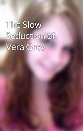 The Slow Seduction of Vera Grey by fallawaybroken