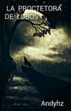 La protectora de lobos by Andyhz
