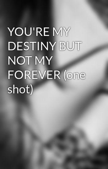 Forever my destiny