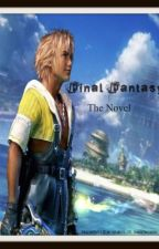 Final Fantasy X: The Novel (ON HOLD) by Tyrotoxism
