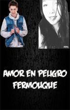 Amor en peligro |A. V| by FerMouque