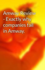 Amway Review - Exactly why companies fail in Amway. by egg34cord